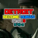 DETROIT: BECOME HUMAN をプレイしてみた! パート9 ズラトコ 【デトロイト】 攻略 PS4