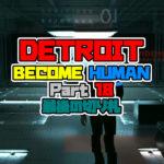 DETROIT: BECOME HUMAN をプレイしてみた! パート18 最後の切り札 【デトロイト】 攻略 PS4