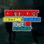 DETROIT: BECOME HUMAN をプレイしてみた! パート19 交わる運命 【デトロイト】 攻略 PS4